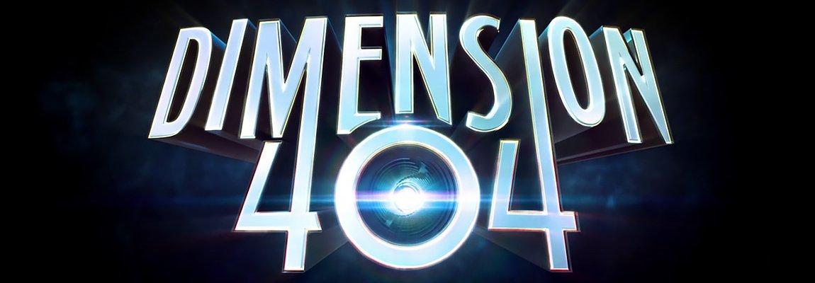 Dimension 404 – Au-delà du réel !