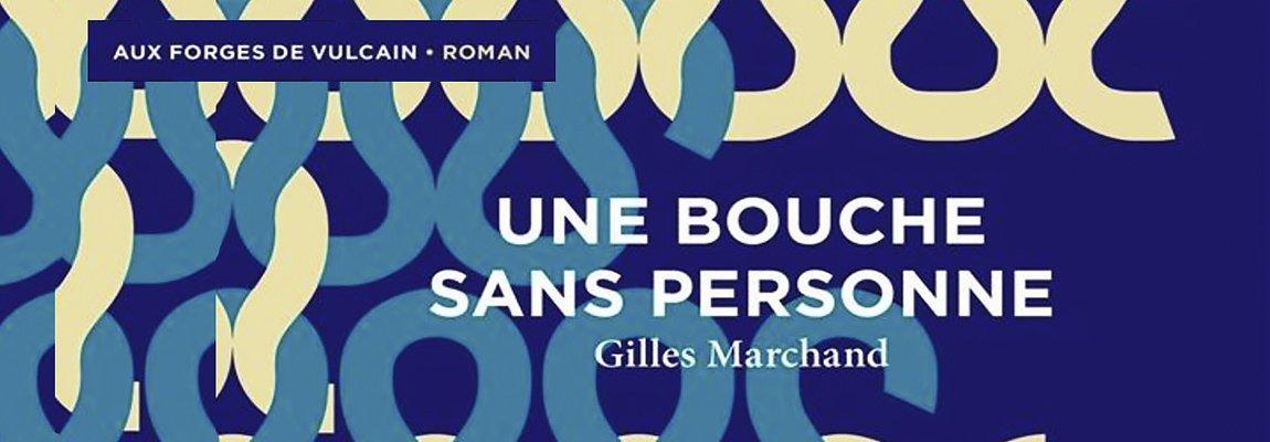 Une bouche sans personne – Gilles Marchand