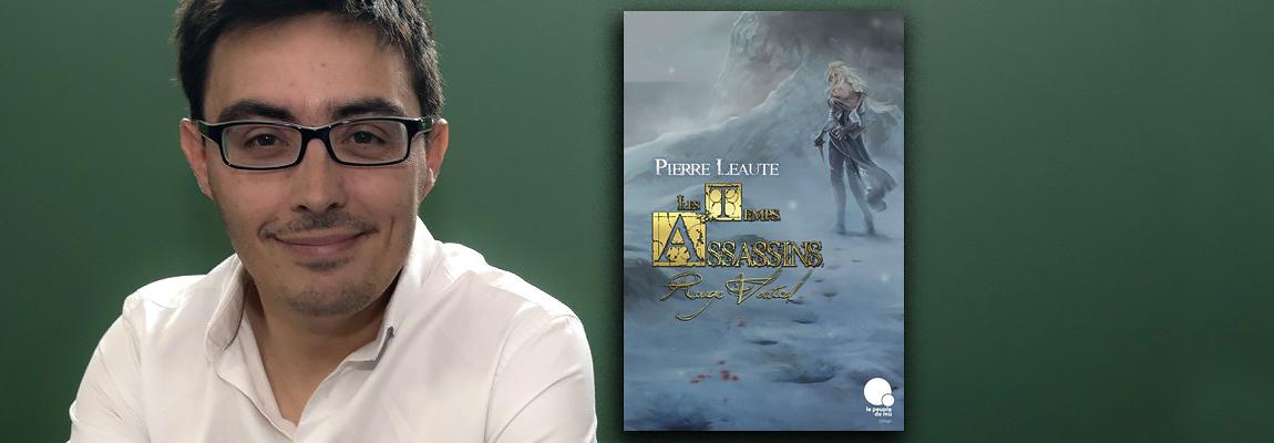 Entretien avec Pierre Léauté, auteur de la trilogie des Temps Assassins